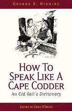 How to Speak Like a Cape Codder: An Old Salt's Dictionary, George B. Higgins, Ne
