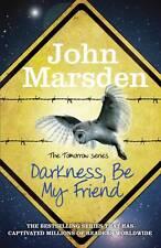 The Tomorrow Series: Darkness be My Friend: Book 4 by John Marsden...