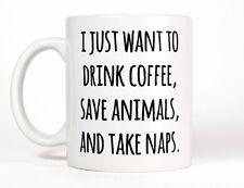 I Just Want To Drink Coffee, Save Animals, Take Naps Funny Coffee Mug 11oz Cup