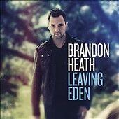 Leaving Eden by Brandon Heath (CD, Jan-2011, Reunion Records) BRAND NEW SEALED