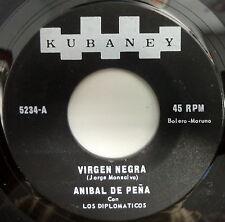 ANIBAL DE PENA 45 Virgen Negra / Muchachita de Mi Pueblo KUBANEY #98