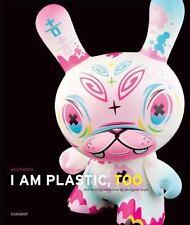 I Am Plastic, Too: The Next Generation of Designer Toys by Paul Budnitz