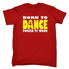 Per Born Ballet DANCE costretti a lavorare da uomo t-shirt tee COMPLEANNO DANCER DANCING