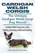 Cardigan Welsh Corgis. the Ultimate Cardigan Welsh Corgi Dog Manual. Cardigan We