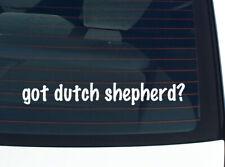 got dutch shepherd? DOG BREED FUNNY DECAL STICKER ART WALL CAR CUTE