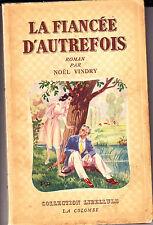 C1 Noel VINDRY La FIANCEE D AUTREFOIS 1946 Epuise