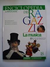 ENCICLOPEDIA LAROUSSE DEI RAGAZZI FABBRI N°18 LA MUSICA