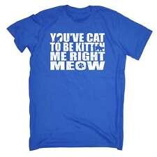 Funny T Shirt Youve Cat To Be Kitten Me Kitten Kitty Pet Birthday tshirt T-SHIRT