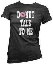 Donut Talk to Me Doughnut - Baking Foodie Funny Womens T-Shirt