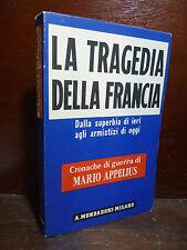 GUERRA - MARIO APPELIUS : LA TRAGEDIA DELLA FRANCIA - 1940 MONDADORI CRONACHE DI