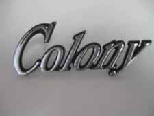 """""""COLONY"""" AUTOMOBILE   EMBLEM  BADGE SCRIPT TRIM"""