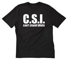 C.S.I. Can't Stand Idiots T-Shirt Attitude Funny Hilarious Tee Shirt