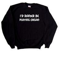 I'd Rather Be Playing Organ Sweatshirt