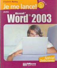 JE ME LANCE ! AVEC MICROSOFT WORD 2003 / ELISABETH RAVEY / MICRO APPLICATION