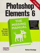 PHOTOSHOP ELEMENTS 6: The Missing Manual by Barbara Brundage 2008 PB WINDOWS