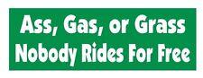 Ass Gas or Grass Nobody Rides Free Funny Bumper Sticker or Helmet Sticker D624