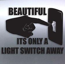 Beautiful its only a light switch away car Vinyl Sticker funny rude sex mens fun