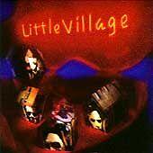 Little Village; 1992 CD, Ry Cooder, Nick Lowe, John Hiatt, Jim Keltner, Roots Ro
