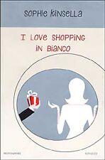 S. Kinsella = I LOVE SHOPPING IN BIANCO = Libro Mondadori
