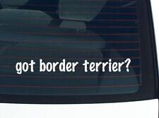 got border terrier? DOG BREED FUNNY DECAL STICKER ART WALL CAR CUTE