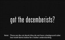 (2x) got the decemberists? Sticker Die Cut Decal vinyl