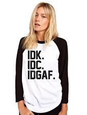 IDK. IDC. idgaf-Lustig Sarkasmus Hipster Damen Baseball Top