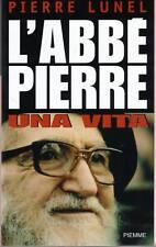 L' Abbé Pierre. Una vita - di Lunel Pierre