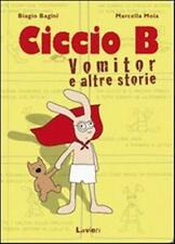 Ciccio B. Vomitor e altre storie - Bagini Biagio, Moia Marcella