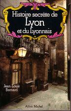 Histoire secrète de Lyon et du Lyonnais - BERNARD J.-L.