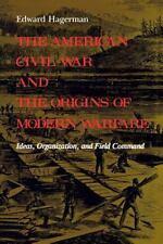 The American Civil War and the Origins of Modern Warfare: Ideas, Organization, a