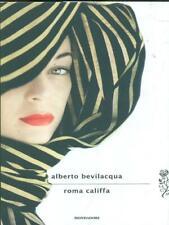 ROMA CALIFFA  ALBERTO BEVILACQUA MONDADORI 2012 SCRITTORI ITALIANI E STRANIERI