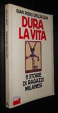 DELL'ACQUA, Dura la vita: 11 storie di ragazzi milanesi - Mondadori, 1982