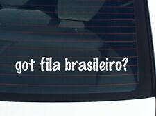 got fila brasileiro? Dog Breed Dogs Funny Decal Sticker Car Cute Vinyl