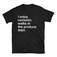 I Enjoy Romantic Walks in the Produce Department Shirt 100% Unisex Cotton Tee