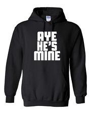 AYE He's Mine Valentine's Day Love Girlfriend Boyfriend Unisex Hoodie