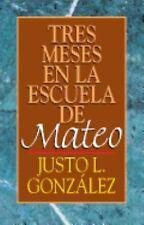 Tres Meses En La Escuela de Mateo: Estudios Sobre El Evangelio de Mateo (Paperba