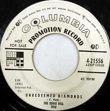 EDDIE HILL TRIO 45 Unredeemed Diamonds / I'm Worried COLUMBIA WL Promo #880