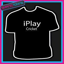 I PLAY CRICKET NOVELTY GIFT FUNNY PLAYER SLOGAN TSHIRT