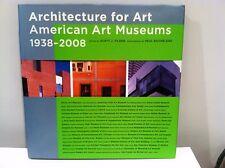 Architecture for Art : American Art Museums, 1938-2008 Art & Design Book