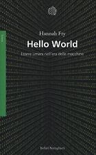 Hello world. Essere umani nell'era delle macchine - Fry Hannah