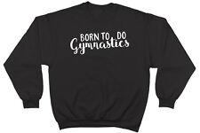 Born to do Gymnastics Jumper Sweater Sweatshirt