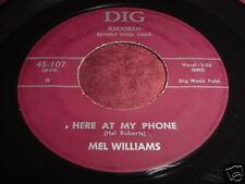 MEL WILLIAMS - HERE AT MY PHONE - R&B 45 DIG 45-107