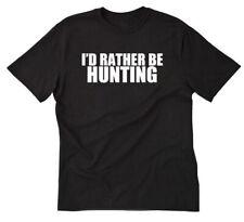 I'd Rather Be Hunting T-shirt Funny Hilarious Hunter Duck Deer Fun Tee Shirt