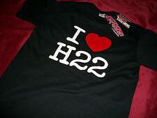 JDM STYLE I LOVE H22 T-SHIRT HONDA CIVIC PRELUDE ACURA INTEGRA H2B H22A H22A1 EK