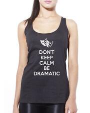 Don't Keep Calm Be Dramatic - Drama Stage Dramatics Womens Vest Tank Top
