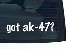 got ak-47? GUN WEAPON FUNNY DECAL STICKER ART WALL CAR CUTE