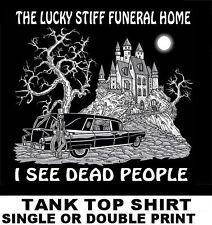 LUCKY STIFF FUNERALS I SEE DEAD PEOPLE UNDERTAKER HEARSE SKULL TANK TOP SHIRT