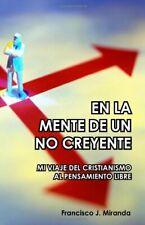 En La Mente De Un No Creyente: Mi Viaje Del Cristianismo Al Pensamiento Libre (S