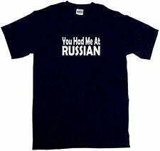 You Had Me At Russian Mens Tee Shirt Pick Size & Color Small - 6XL