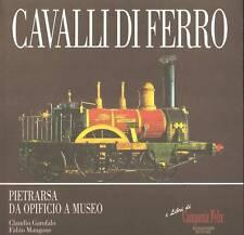 (FERROVIE) CAVALLI DI FERRO. PIETRARSA DA OPICIFIO A MUSEO di Garofalo / Mangone